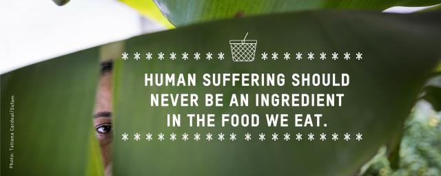 Human suffering should never be an ingredient in the food we eat